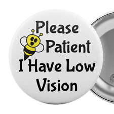 """Please Be Patient I Have Low Vision Badge Button Pin 2.25"""" Impaired Blind Aid"""