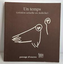Un temps, Création culturelle en Ardèche, beau  livre illustré, 2003