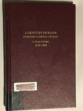 A Century of Faith: St. Joseph Catholic Church, St. Joseph Michigan 1865-1965