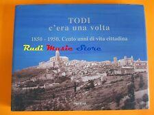 book libro TODI C'ERA UNA VOLTA 1850-1950 CENTO ANNI DI VITA CITTADINA   (LG1)