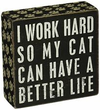 Primitives by Kathy Box Sign ~ I Work Hard So My Cat Can Have A Better Life ~