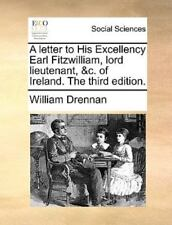 A Letter To His Excellency Earl Fitzwilliam, Lord Lieutenant, &c. Of Ireland....