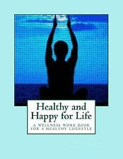 Healthy and Happy for Life : A Wellness Work Book by Kristin Mills (2014,...