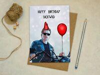Terminator - Happy Birthday Dickwad - Birthday Card