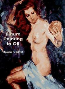 Figure Painting in Oil by Douglas R. Graves