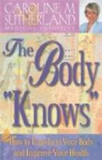 """The Body """"Knows"""" : How to Tune in to Your Body and Improve Your Health by..."""