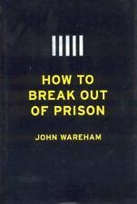 How to Break Out of Prison Wareham, John Hardcover