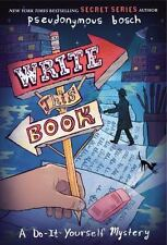 Write This Book: A Do-It-Yourself Mystery (The Secret Series) by Bosch, Pseudon