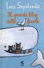 LUIS SEPULVEDA -IL GRANDE LIBRO DELLE FAVOLE-(STORIA DI UNA GABBIANELLA ECC..)