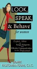 Look, Speak, & Behave for Women: Expert Advice on Image, Etiquette, and