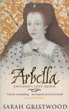 Arbella: England's Lost Queen,Sarah Gristwood