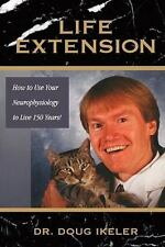 Life Extension: How To Use Your Neurophysiology To Live 150 Years!: By Dr. Do...