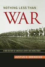 Nothing Less Than War: A New History of America's Entry Into World War I (Paperb