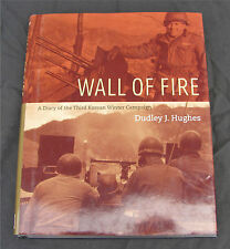 Wall of Fire : A Diary of the Third Korean Winter Campaign by Dudley J. Hughes