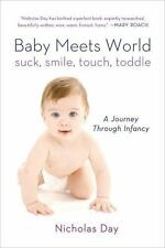 Baby Meets World: Suck, Smile, Touch, Toddle: A Journey Through Infancy, Day, Ni