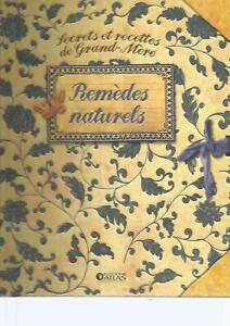 SECRETS ET RECETTES DE GRAND-MERE - REMEDES NATURELS - ED. ATLAS