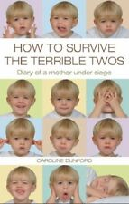 How to Survive the Terrible Twos: Diary of a Mother Under Siege,Caroline Dunfor