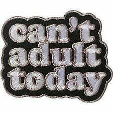 Can't Adult Today - Sew Iron on, Embroidered Original Artwork - Patch - 2.9X3.5