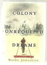 The Colony of Unrequited Dreams by Wayne Johnston 1st Edition 1st Printing