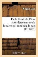 de La Parole de Dieu, Consideree Comme La Lumiere Qui Conduit a la Paix by...