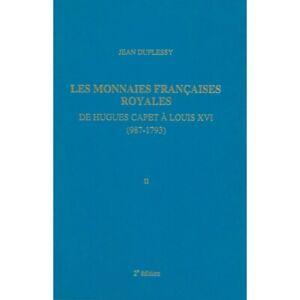 DUPLESSY Tome II Monnaies royales francaises de Hugues Capet a Louis XVI