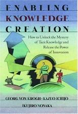 Enabling Knowledge Creation: How to Unlock the Mystery of Tacit Knowledge and Re