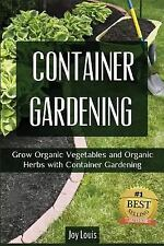 Container Gardening : Grow Organic Vegetables and Organic Herbs with Containe...