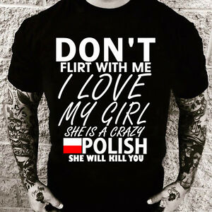 Don't flirt with me My girl is Polish T-shirt (Many colours, Men) Poland country