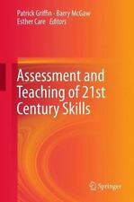 Assessment and Teaching of 21st Century Skills: By Griffin, Patrick McGaw, Ba...