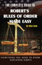 The Complete Guide to Robert's Rules of Order Made Easy: Everything You Need to