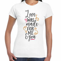 Love was made for me and you Ladies T Shirt - Valentine Birthday  Gift