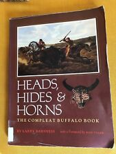 Heads, Hides & Horns The Compleat Buffalo Book by Larry Barsness 1st SB Ex 1985