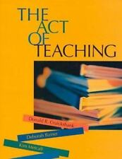 The Act of Teaching by Donald R. Cruickshank, Deborah Bainer and Kim Metcalf...