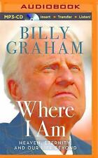 Where I Am : Heaven, Eternity, and Our Life Beyond by Billy Graham (2015, MP3...