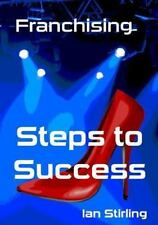 Franchising Steps to Success by Ian Stirling (2014, Paperback)