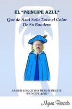 El Principe Azul Que de Azul Solo Tuvo el Color de Su Bandera by Myrna Rosado...