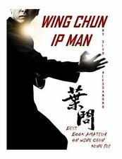 Ip Man Wing Chun : Best Amateur Book on Wing Chun: By sivo, alessandro sivo, ...