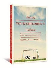 NEW Raising Your Children's Children: Help for Grandparents Raising Grandkids