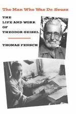 The Man Who Was Dr. Seuss: The Life and Work of Theodor Geisel (Paperback or Sof