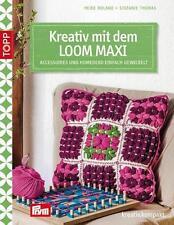Kreativ mit dem LOOM MAXI von Stefanie Thomas und Heike Roland (2014, Taschenbu…