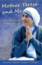 Mother Teresa and Me : Ten Years of Friendship by Donna-Marie Cooper O'Boyle...