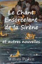 Le Chant Ensorcelant de la Sirene : Et Autres Nouvelles by William Peskett...