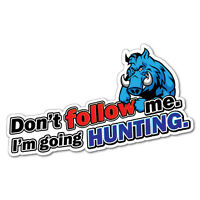 Don't Follow Going Hunting Sticker Decal Hunting Car 4x4 Vinyl Wild #6370EN