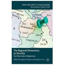 The Regional Dimensions To Security: Other Sides Of Afghanistan (new Security...