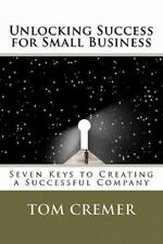 Unlocking Success for Small Business : Seven Keys to Creating a Successful...