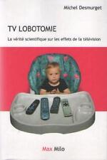TV Lobotomie Vérité Scientifique sur Effets de la Télévision - Michel Desmurget