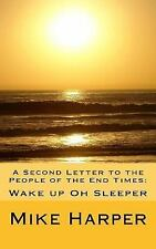 A Second Letter to the People of the End Times : Wake up Oh Sleeper by Mike...