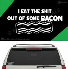 I Eat The Sh** Out Of Some Bacon Funny Auto Decal Car Truck Laptop Vinyl Decal