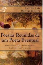 Poesias Reunidas de Um Poeta Eventual : Pedra Branca, Água Clara; Universo...
