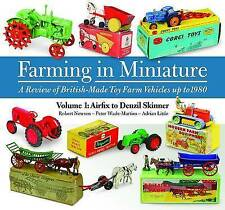 Farming in Miniature: A Review of British-made Toy Farm Vehicles Up to 1980: 1: Airfix to Denzil Skinner by Robert Newson, Peter Wade-Martins, Adrian Little (Hardback, 2013)
